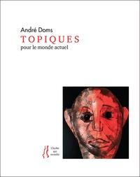 André Doms - Topiques - Pour le monde actuel.