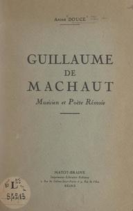 André Douce - Guillaume de Machaut - Musicien et poète rémois.