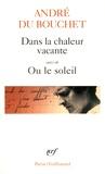 André Du Bouchet - Dans la chaleur vacante suivi de Ou le soleil.