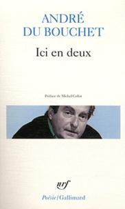 André Du Bouchet - Ici en deux.