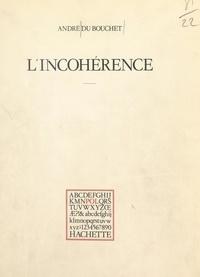 André Du Bouchet et Paul Otchakovsky-Laurens - L'incohérence.