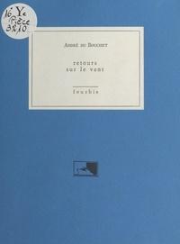 André Du Bouchet - Retours sur le vent.