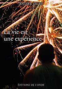 André Dubé - La vie est une expérience.