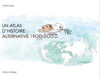 André Dubois - Un atlas d'histoire alternative 1900-2000.