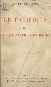 André Duboscq - Le pacifique et la rencontre des races.