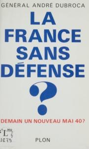 André Dubroca - La France sans défense ? - Demain, un nouveau mai 40 ?.