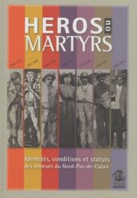 André Dubuc - Héros ou martyrs - Identités, conditions et statuts des mineurs du Nord-Pas-de-Calais.