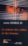 Andre Dubus - La maison des sables et des brumes.
