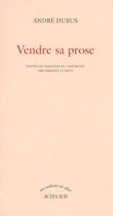 Andre Dubus - Vendre sa prose.