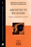 André Ducret et Claude Grin - Architecte en Suisse - Enquête sur une profession en chantier.