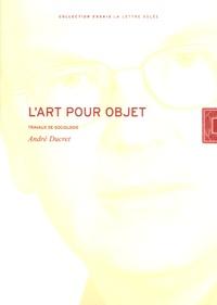 André Ducret - L'art pour objet - Travaux de sociologie.