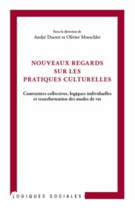 André Ducret et Olivier Moeschler - Nouveaux regards sur les pratiques culturelles - Contraintes collectives, logiques individuelles et transformation des modes de vie.