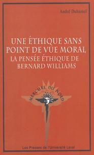 André Duhamel - Une éthique sans point de vue morale - La pensée éthique de Bernard Williams.