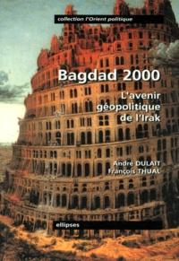 André Dulait et François Thual - BAGDAD 2000. - L'avenir géopolitique de l'Irak.