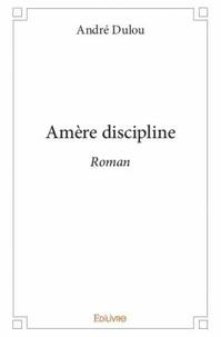 André Dulou - Amère discipline.