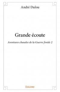 André Dulou - Grande écoute - Aventures chaudes de la Guerre froide 2.