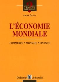 André Dumas - L'économie mondiale. - Commerce, monnaie, finance.