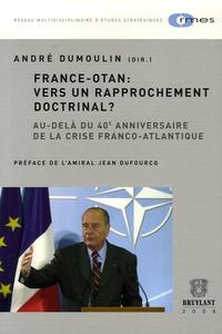 André Dumoulin - France-OTAN : vers un rapprochement doctrinal ? - Au-delà du 40e anniversaire de la crise franco-atlantique.