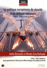 """André Dumoulin et Nicolas Gros-Verheyde - La politique européenne de sécurité et de défense commune - """"Parce que l'Europe vaut bien une défense""""."""