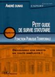 André Dunas - Petit guide de survie statutaire pour la Fonction Publique Territoriale.