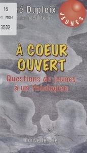 André Dupleix et Rocco Femia - À cœur ouvert - Questions de jeunes à un théologien.