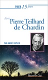 André Dupleix - Prier 15 jours avec Pierre Teilhard de Chardin.