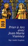 André Dupleix - Prier à Ars avec Jean-Marie Vianney.