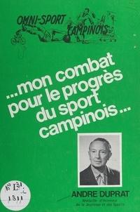 André Duprat - Omni-sport campinois : mon combat pour le progrès du sport campinois....