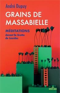 André Dupuy - Grains de Massabielle - Méditations devant la Grotte de Lourdes.