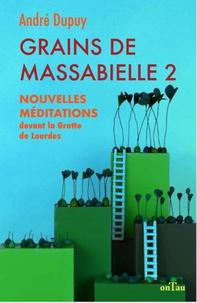 André Dupuy - Grains de Massabielle - Tome 2, Nouvelles méditations devant la Grotte de Lourdes.