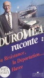André Duroméa et Roland Leroy - André Duroméa raconte : la Résistance, la déportation, Le Havre.