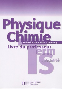 André Durupthy et Vincent Besnard - Physique chimie terminale S spécialité - Livre du professeur.