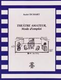 André Dussart - Théâtre amateur, mode d'emploi.