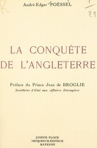 André-Edgar Poessel et Jean de Broglie - La conquête de l'Angleterre.