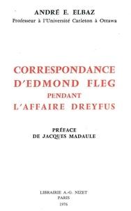 André élie Elbaz et Jacques Madaule - Correspondance d'Edmond Fleg pendant l'affaire Dreyfus.