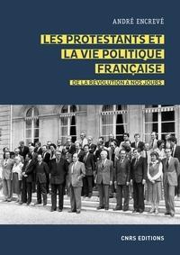 André Encrevé - Les protestants et la vie politique française - De la Révolution à nos jours.