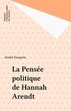 André Enegrén - La Pensée politique de Hannah Arendt.