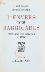 André Euloge et Antoine Moulinier - L'envers des barricades - Vingt mois d'insurrection à Alger.