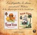 André Exbrayat - Les étiquettes de rhum racontent l'histoire de la Martinique et de la Guadeloupe.