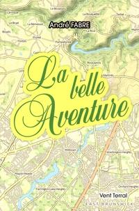 André Fabre - La Belle Aventure ou L'Itinéraire d'un coeur pur - Suivi de Contes du Viaur et de Contes joyeux.