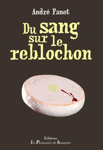 André Fanet - Du sang sur le reblochon.