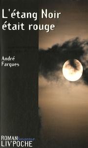 André Fargues - L'étang Noir était rouge.