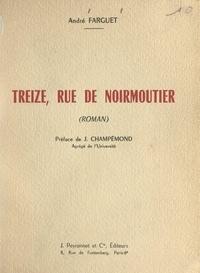 André Farguet et J. Champémond - Treize, rue de Noirmoutier.