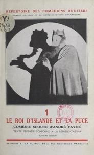 André Fayol et Léon Chancerel - Le roi d'Islande et la puce - Comédie scoute jouée pour la 1re fois par la 2e Paris en 1926, reprise en 1931 par les comédiens routiers.
