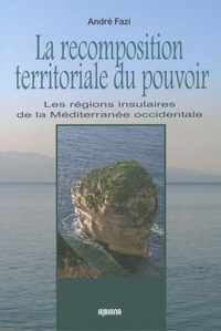André Fazi - La recomposition territoriale du pouvoir - Les régions insulaires de la Méditerranée occidentale.