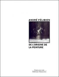 André Félibien - De l'origine de la peinture - Et des plus excellents peintres de l'Antiquité.