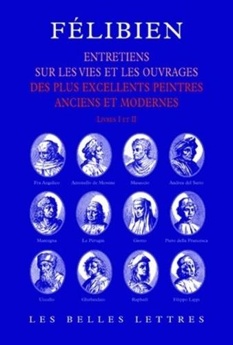 André Félibien - Entretiens sur les vies et les ouvrages des plus excellents peintres anciens et modernes - Livres I et II.