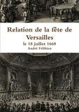 André Félibien - Relation de la fête de Versailles, le 18 juillet 1668.