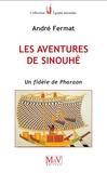 André Fermat - Les aventures de Sinouhé - Un fidèle de pharaon.