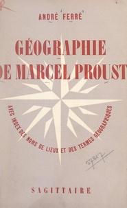André Ferré - Géographie de Marcel Proust - Avec index des noms de lieux et des termes géographiques.